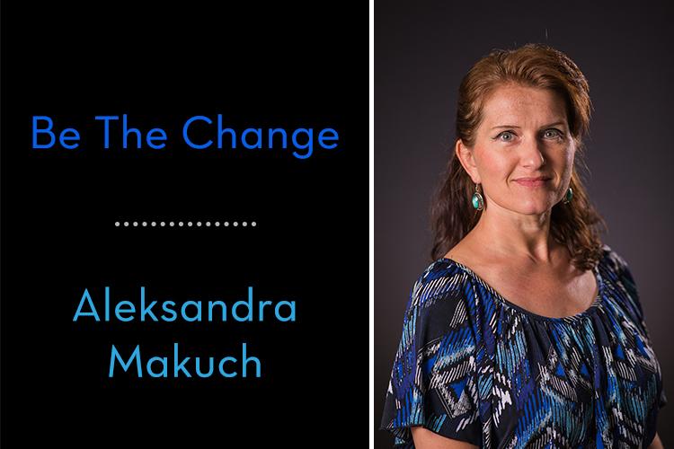 Be The Change at Cascades – Aleksandra Makuch